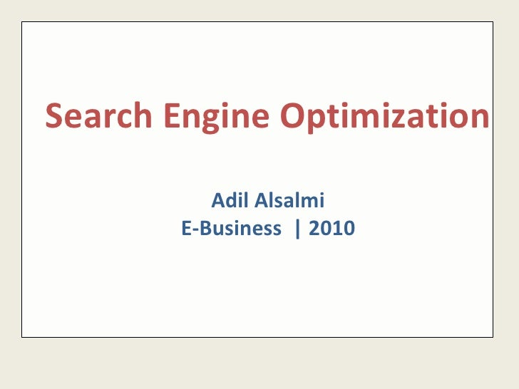 Search Engine Optimization Adil Alsalmi E-Business  | 2010