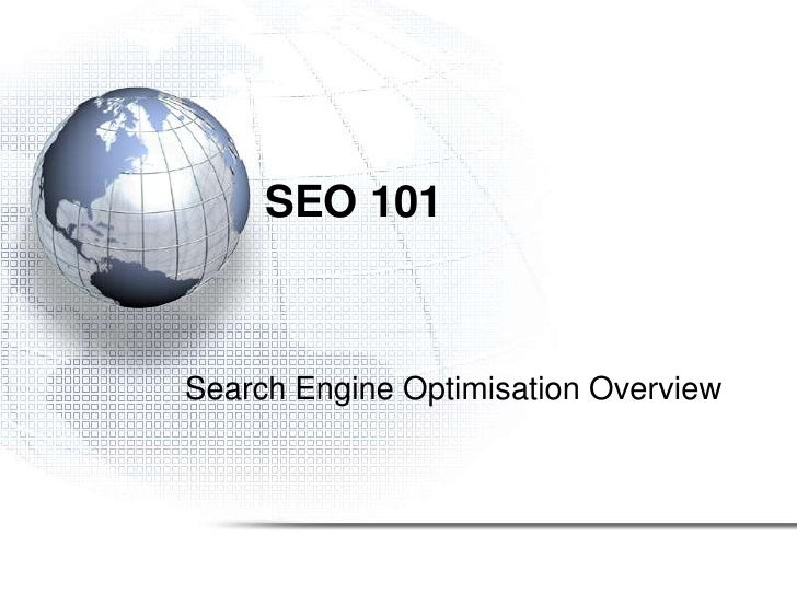 SEO 101<br />Search Engine Optimisation Overview<br />