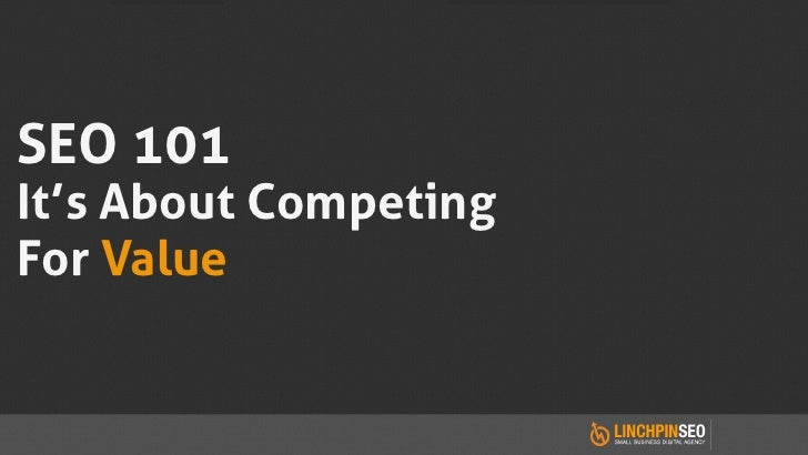 SEO 101It's About CompetingFor Value