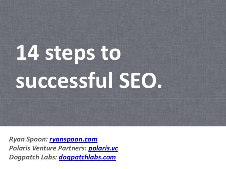 14 steps to  successful SEO.Ryan Spoon: ryanspoon.comPolaris Venture Partners: polaris.vcDogpatch Labs: dogpatchlabs.com
