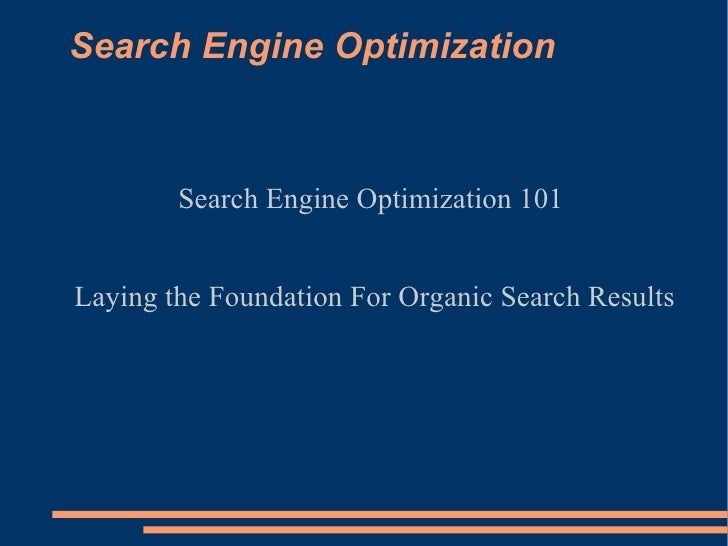 Search Engine Optimization Search Engine Optimization 101 Laying the Foundation For Organic Search Results