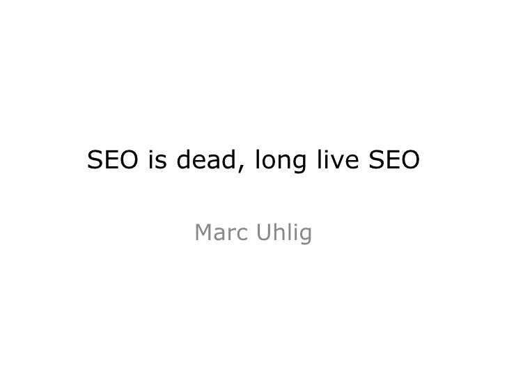SEO is dead, long live SEO Marc Uhlig