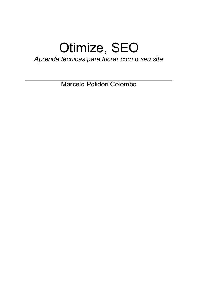 Otimize, SEOAprenda técnicas para lucrar com o seu site         Marcelo Polidori Colombo