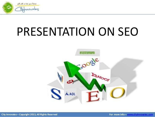 PRESENTATION ON SEOCity Innovates – Copyright 2013, All Rights Reserved   For more info – www.cityinnovates.com