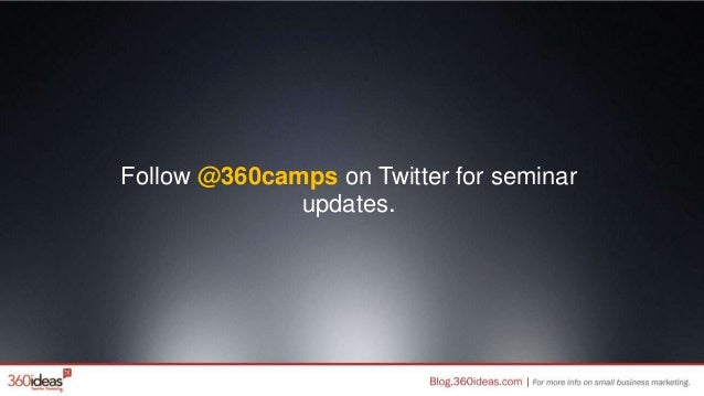 Follow @360camps on Twitter for seminar updates.