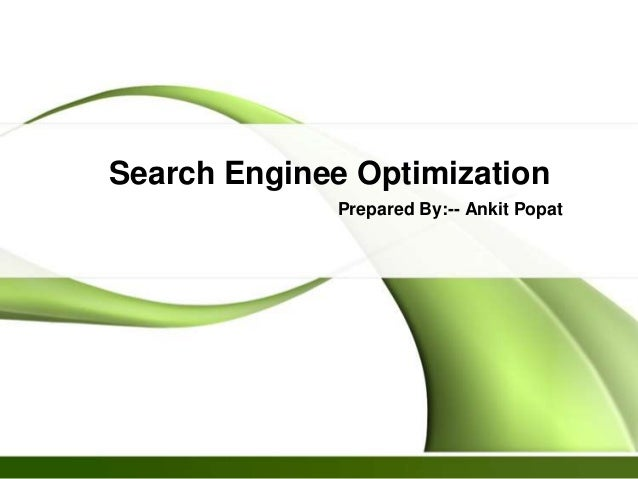 Search Enginee Optimization Prepared By:-- Ankit Popat