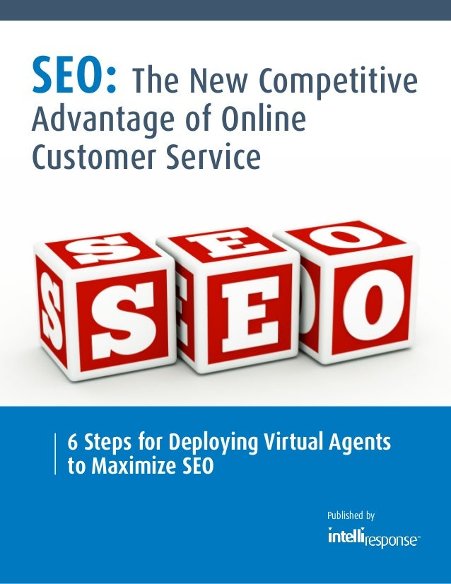 SEO: The New Competitive Advantage of Online Customer Service  6 Steps for Deploying Virtual Agents to Maximize SEO Publis...