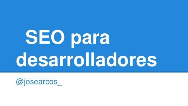 SEO para desarrolladores @josearcos_
