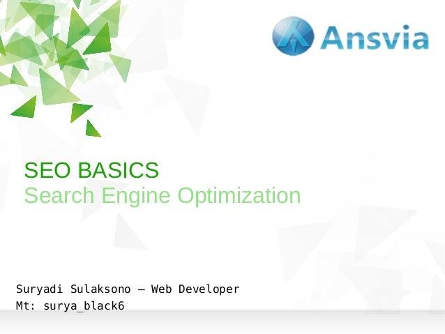 SEO BASICS Search Engine Optimization  Suryadi Sulaksono – Web Developer Mt: surya_black6