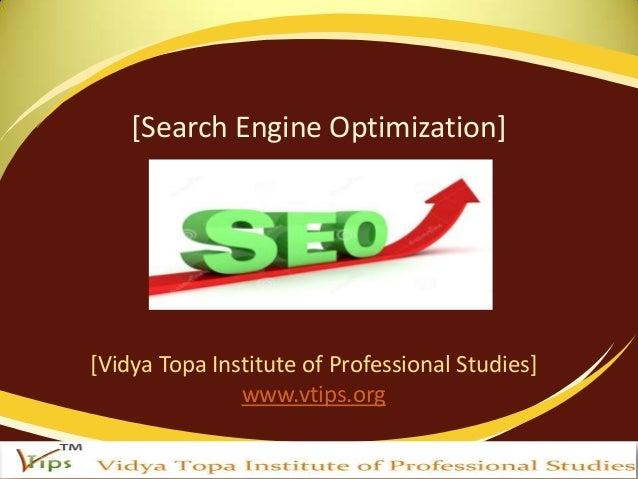 [Search Engine Optimization]  [Vidya Topa Institute of Professional Studies] www.vtips.org
