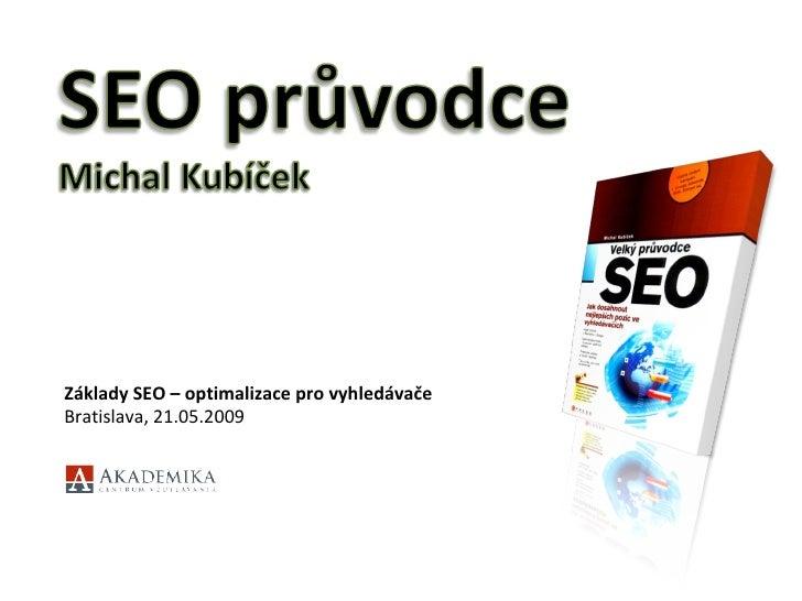 Základy SEO – optimalizace pro vyhledávače Bratislava, 21.05.2009