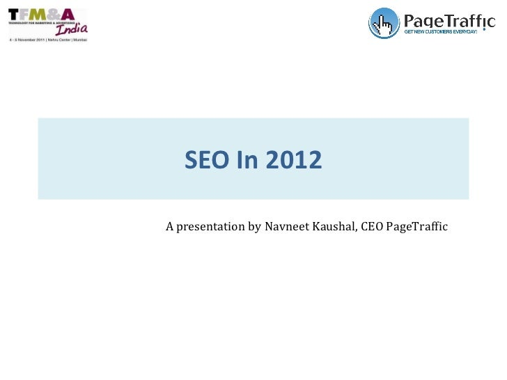 SEO In 2012 A presentation by Navneet Kaushal, CEO PageTraffic