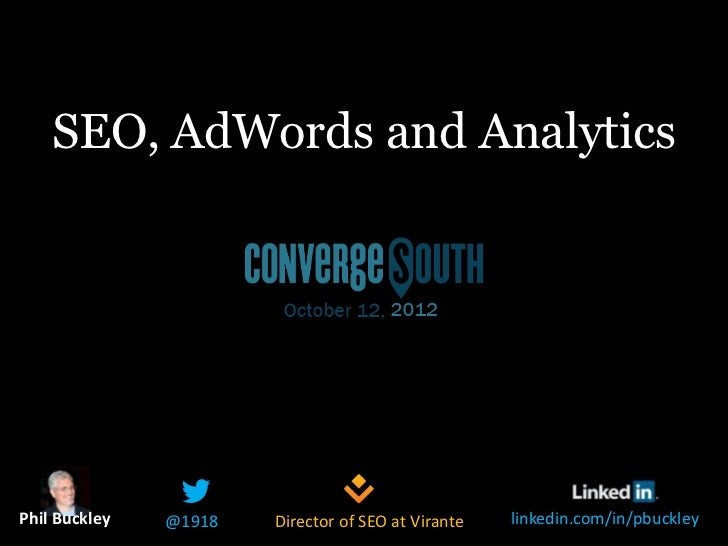 SEO, AdWords and AnalyticsPhil Buckley   @1918   Director of SEO at Virante   linkedin.com/in/pbuckley