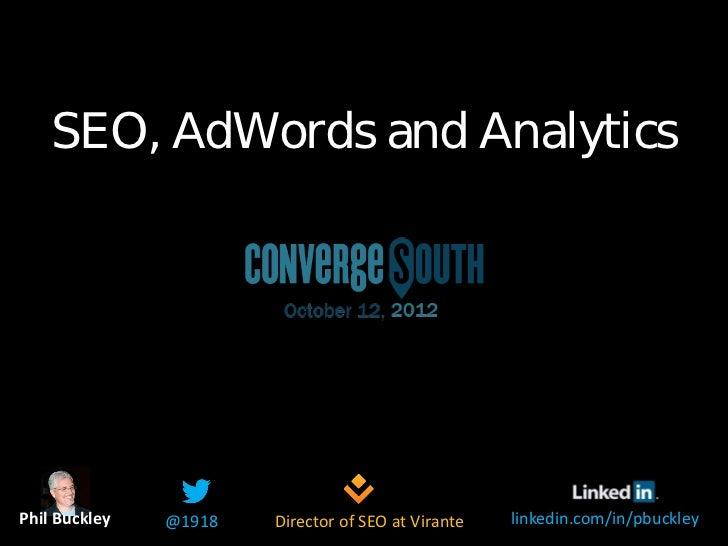 SEO, AdWords and AnalyticsPhil Buckley   @1918   Director of SEO at Virante   linkedin.com/in/pbuckley