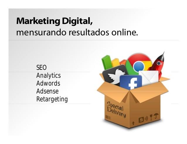 Marketing Digital, mensurando resultados online. SEO Analytics Adwords Adsense Retargeting