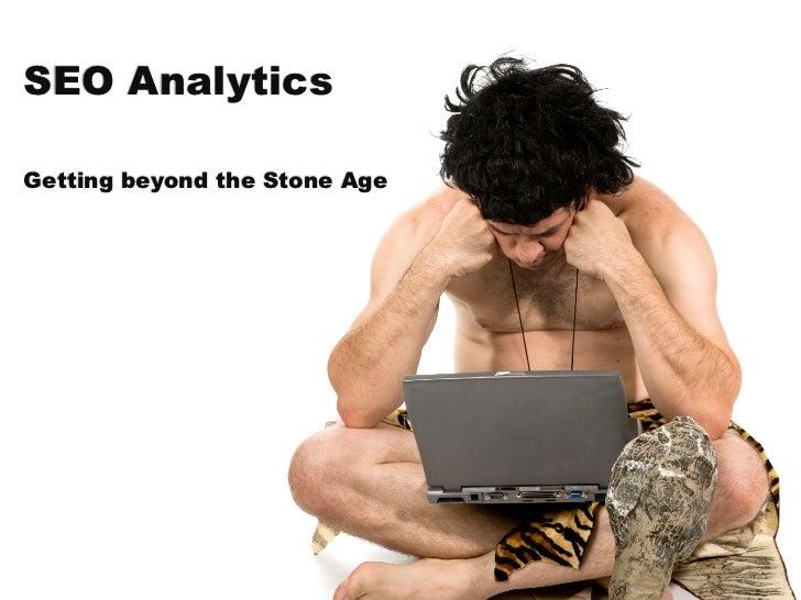 SEO AnalyticsGetting beyond the Stone Age
