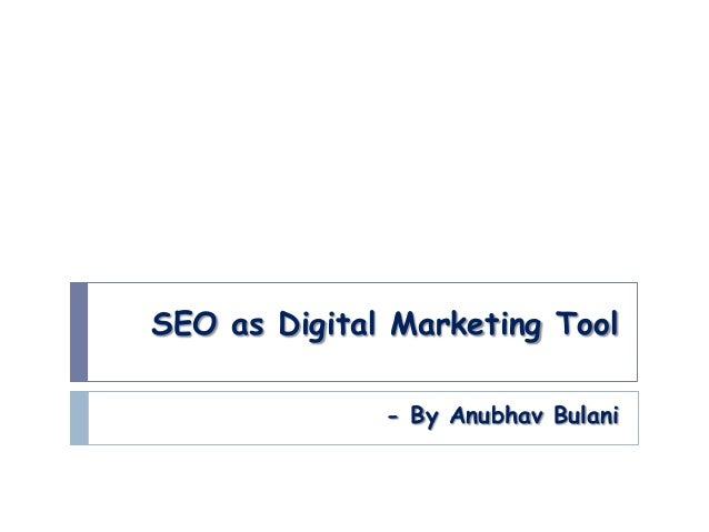 SEO as Digital Marketing Tool- By Anubhav Bulani