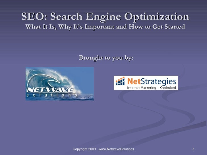 SEO: Search Engine Optimization What It Is, Why It's Important and How to Get Started  Brought to you by: