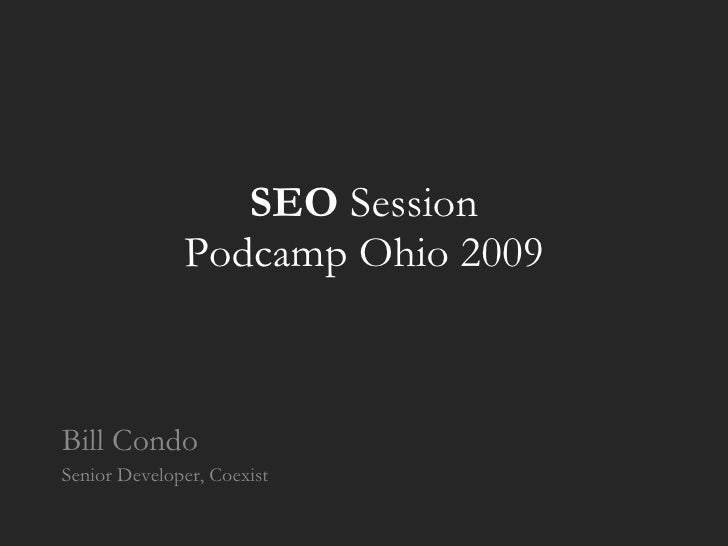 SEO  Session Podcamp Ohio 2009 Bill Condo Senior Developer, Coexist