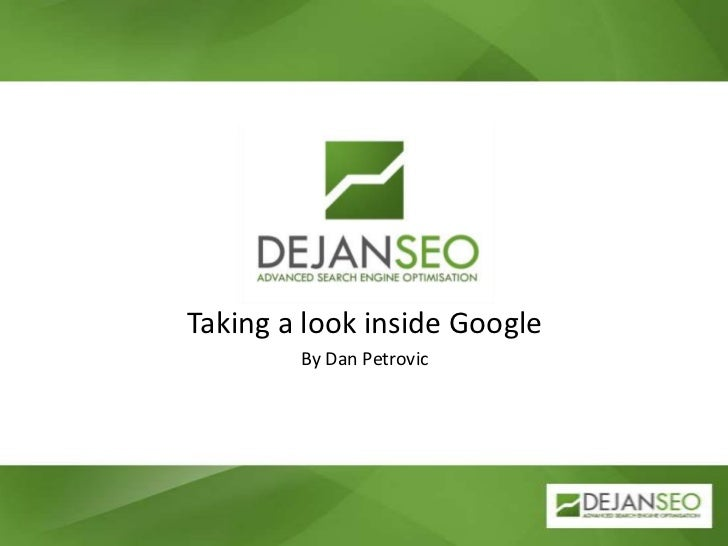 Taking a look inside Google<br />By Dan Petrovic<br />