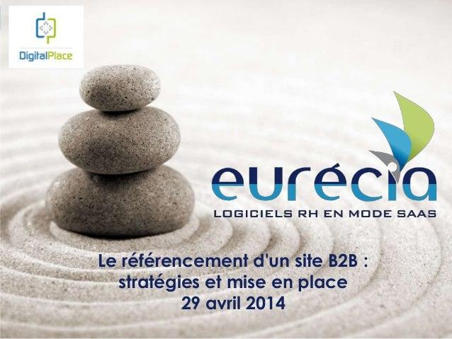 www.eurecia.com Le référencement d'un site B2B : stratégies et mise en place 29 avril 2014