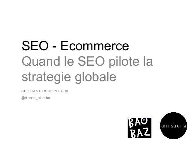 SEO - EcommerceQuand le SEO pilote lastrategie globaleSEO CAMP'US MONTREAL@franck_nlemba