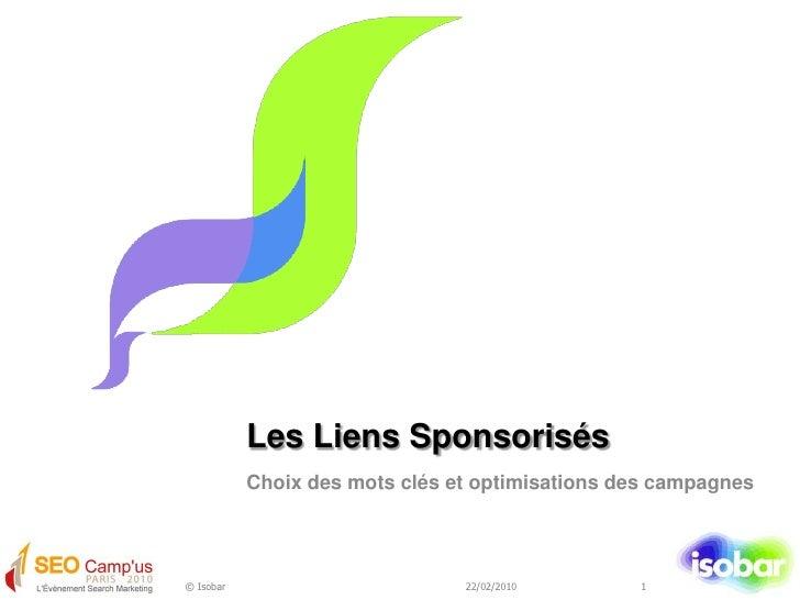 Les Liens Sponsorisés<br />Choix des mots clés et optimisations des campagnes<br />