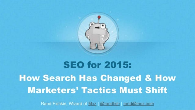 Rand Fishkin, Wizard of Moz | @randfish | rand@moz.com SEO for 2015: How Search Has Changed & How Marketers' Tactics Must ...