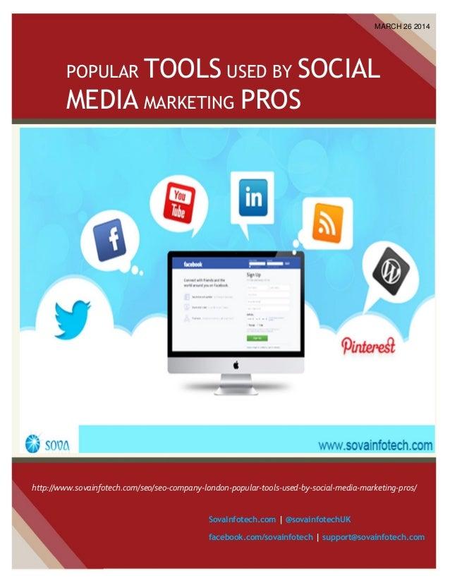 POPULAR TOOLS USED BY SOCIAL MEDIA MARKETING PROS MARCH 26 2014 SovaInfotech.com | @sovainfotechUK facebook.com/sovainfote...