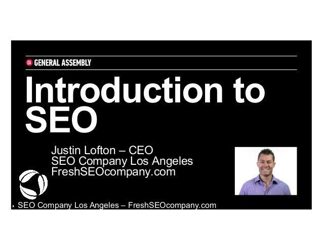 Introduction to SEO Justin Lofton – CEO SEO Company Los Angeles FreshSEOcompany.com ‣  SEO Company Los Angeles – FreshSEO...