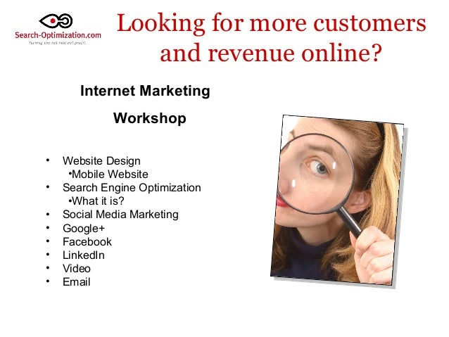 Looking for more customers and revenue online? Internet Marketing Workshop • • • • • • • •  Website Design •Mobile Website...