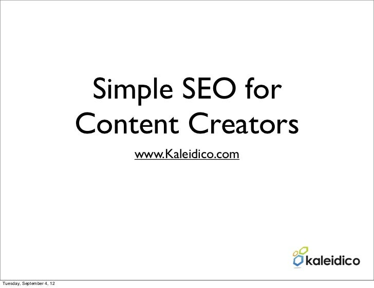 Simple SEO for                           Content Creators                               www.Kaleidico.comTuesday, Septembe...