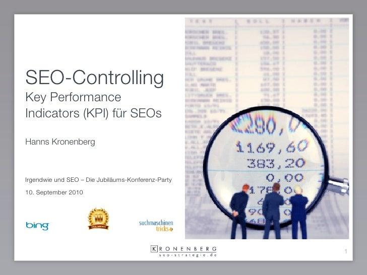 SEO-Controlling Key Performance Indicators (KPI) für SEOs  Hanns Kronenberg    Irgendwie und SEO – Die Jubiläums-Konferenz...