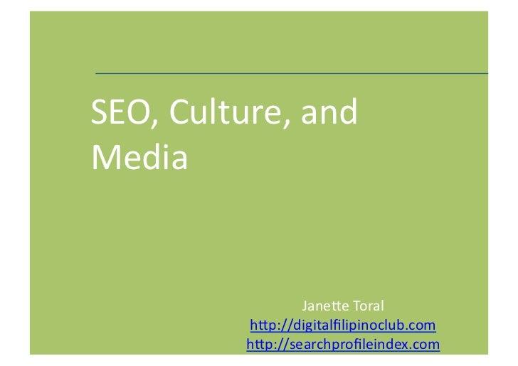 SEO, Culture, and Media                       Jane3e Toral                h3p://digitalfilipinoclub.com        ...