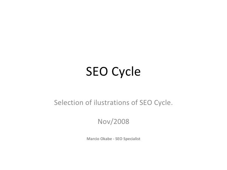 SEO Cycle Selection of ilustrations of SEO Cycle. Nov/2008 Marcio Okabe - SEO Specialist