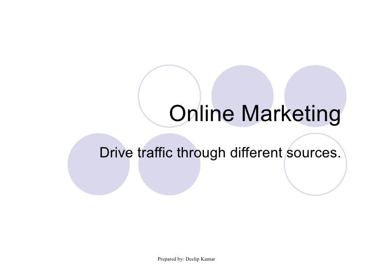 Online Marketing Drive traffic through different sources.