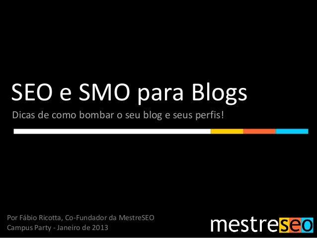 SEO e SMO para Blogs Dicas de como bombar o seu blog e seus perfis!Por Fábio Ricotta, Co-Fundador da MestreSEOCampus Party...