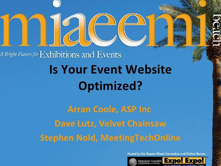 Is Your Event Website Optimized? Arran Coole, ASP Inc  Dave Lutz, Velvet Chainsaw Stephen Nold, MeetingTechOnline