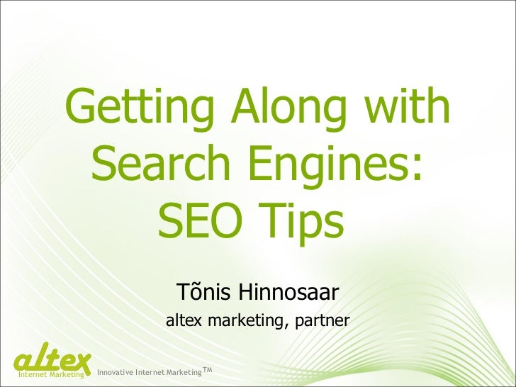 Getting Along with Search Engines: SEO Tips  Tõnis Hinnosaar altex marketing, partner Innovative Internet Marketing TM Int...