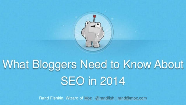 What Bloggers Need to Know About  SEO in 2014  Rand Fishkin, Wizard of Moz   @randfish   rand@moz.com