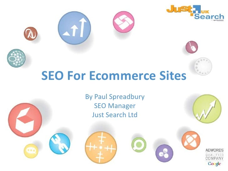 SEO For Ecommerce Sites<br />By Paul Spreadbury<br />SEO Manager <br />Just Search Ltd<br />