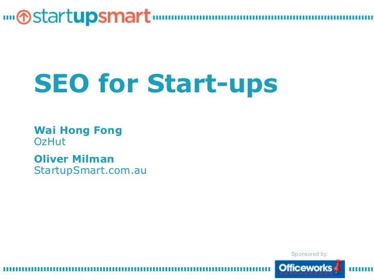 SEO for Start-upsWai Hong FongOzHutOliver MilmanStartupSmart.com.au                      Sponsored by: