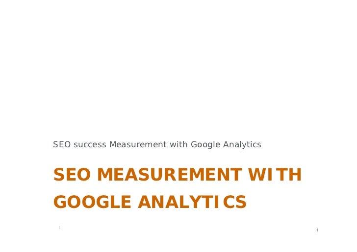 SEO success Measurement with Google AnalyticsSEO MEASUREMENT WITHGOOGLE ANALYTICS                                         ...