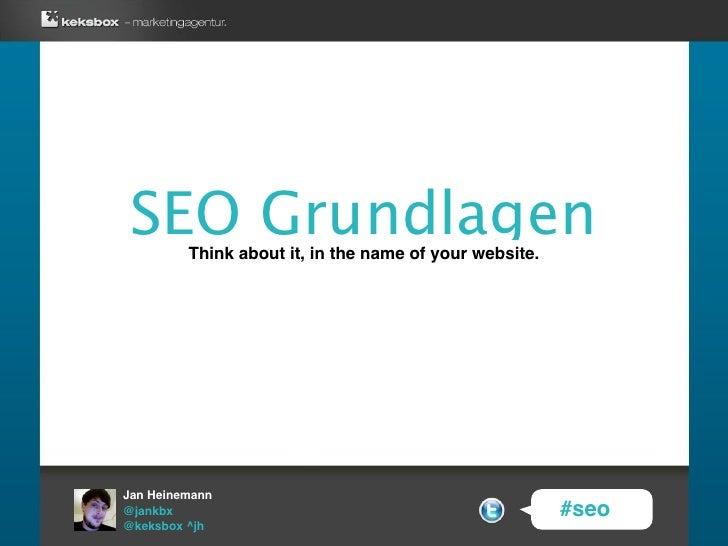 SEO Grundlagen          Think about it, in the name of your website.     Jan Heinemann @jankbx                            ...