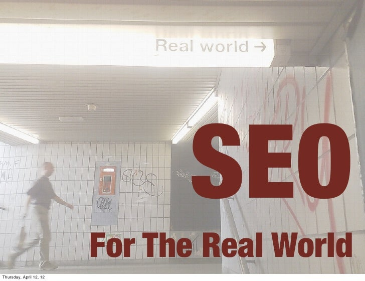 SEO                         For The Real WorldThursday, April 12, 12