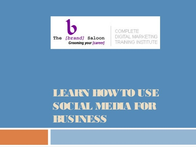 Learn How To Use Social Media for Business
