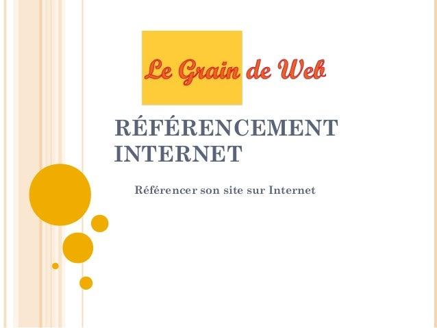 RÉFÉRENCEMENT INTERNET Référencer son site sur Internet