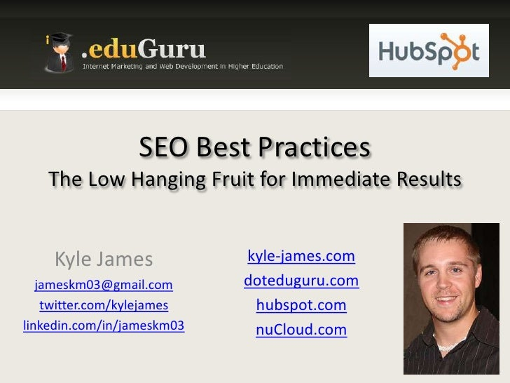 SEO Best PracticesThe Low Hanging Fruit for Immediate Results<br />Kyle James<br />jameskm03@gmail.com<br />twitter.com/ky...
