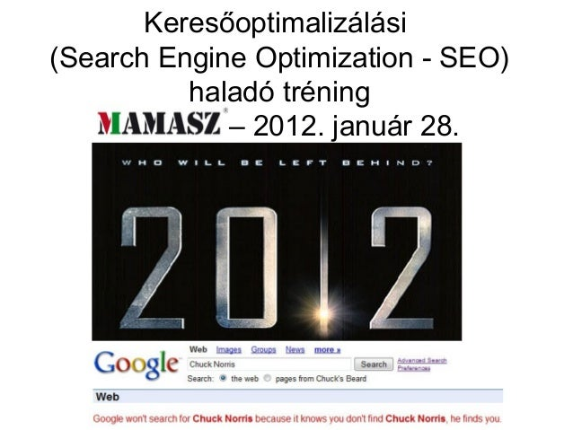 Keresőoptimalizálási(Search Engine Optimization - SEO)          haladó tréning   MAMASZ – 2012. január 28.