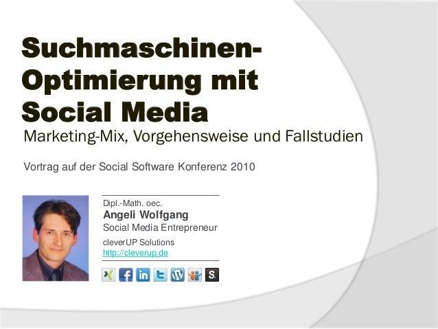 Suchmaschinen- Optimierung mit Social Media Dipl.-Math. oec. Angeli Wolfgang Social Media Entrepreneur cleverUP Solutions ...